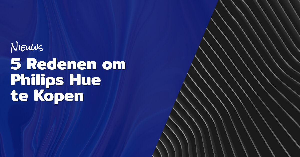 5 Redenen om Philips Hue te Kopen blog