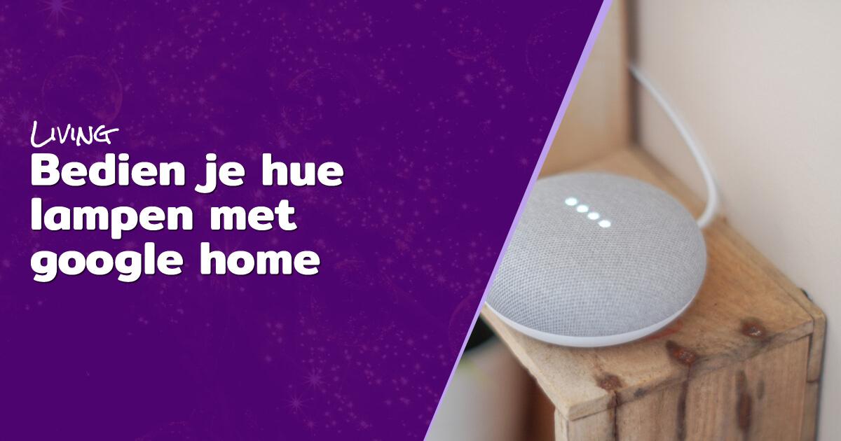 Bedien je hue lampen met google home blog