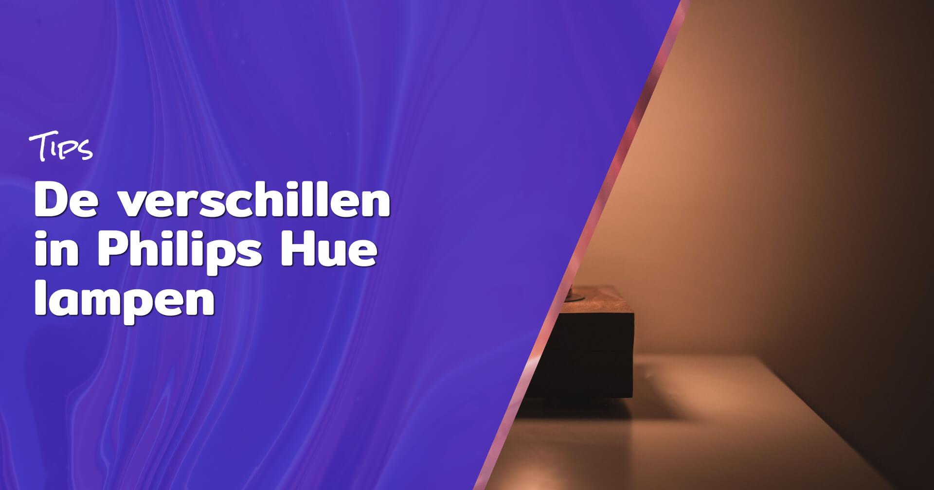 De verschillen in Philips Hue lampen blog