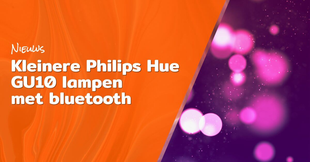 Kleinere Philips Hue GU10 Lampen met bluetooth blog