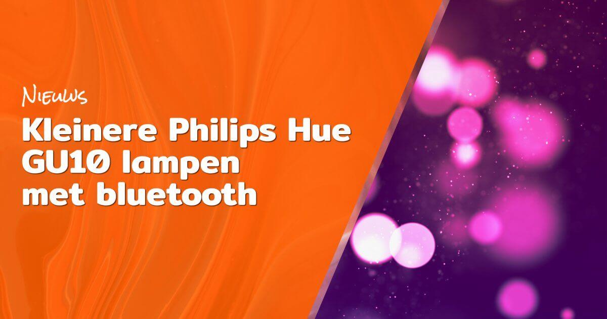 Kleinere Philips Hue GU10 Lampen met bluetooth blog