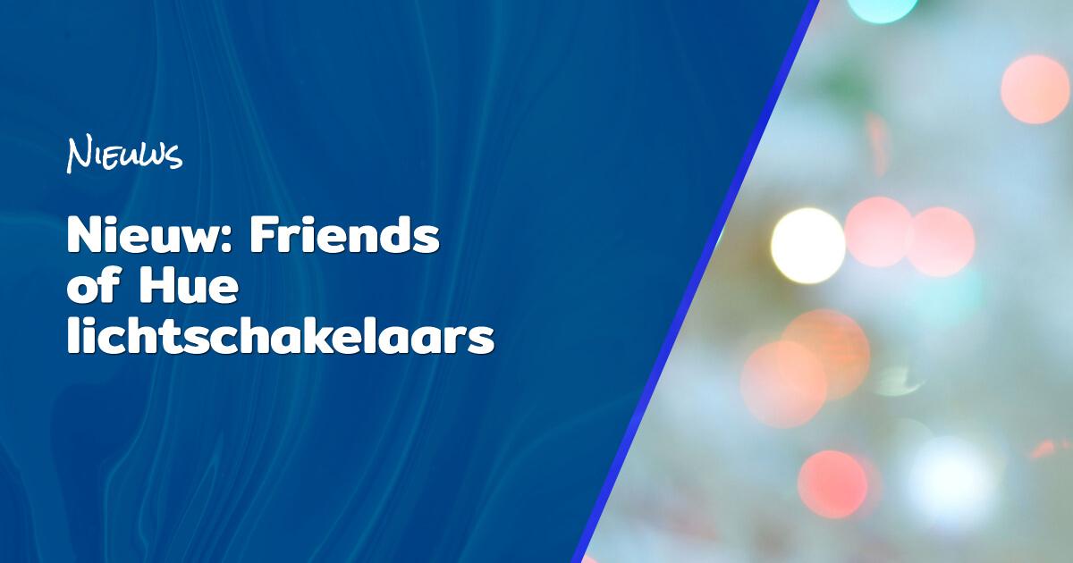 Nieuw Friends of Hue lichtschakelaars blog