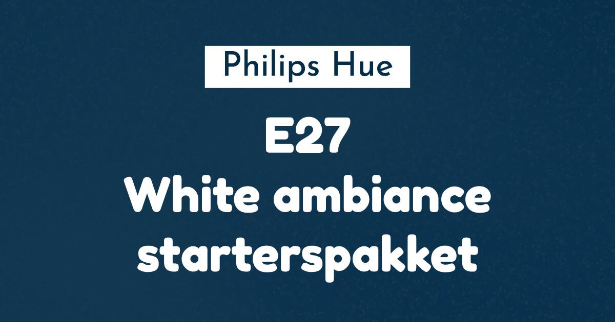 e27 white ambiance starterspakket ban