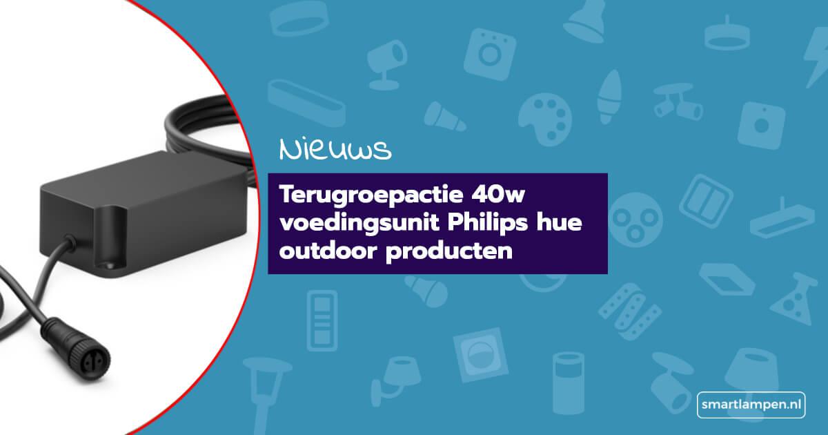 Terugroepactie 40w voedingsunit Philips hue outdoor producten