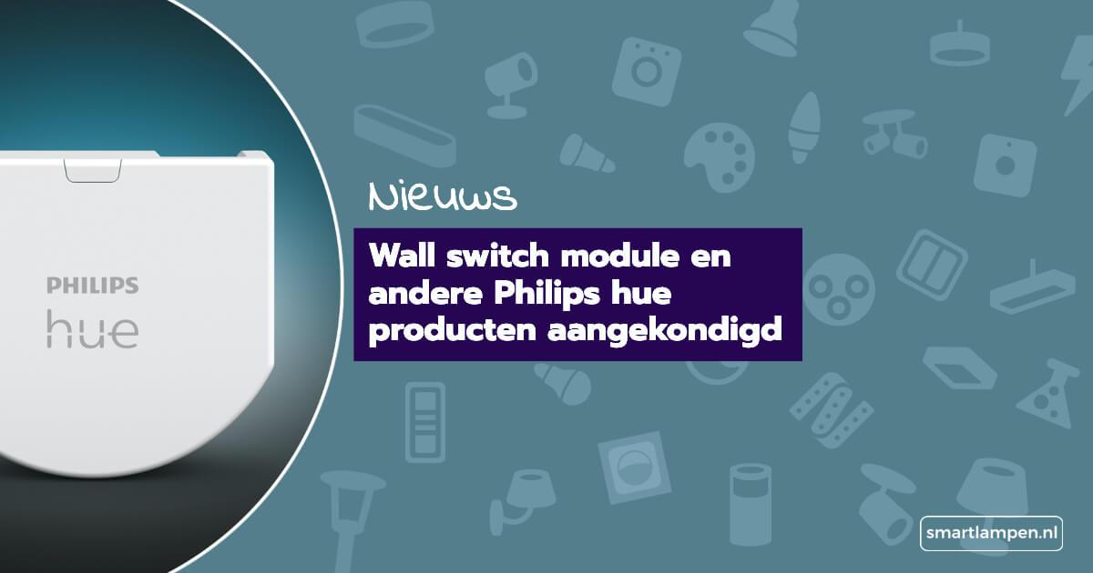 Wall switch module en andere Philips hue producten aangekondigd
